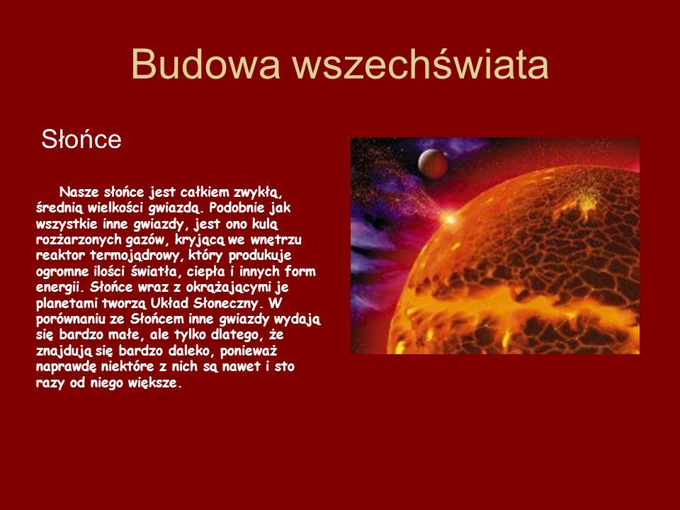 Budowa wszechświata Słońce Nasze słońce jest całkiem zwykłą, średnią wielkości gwiazdą. Podobnie jak wszystkie inne gwiazdy, jest ono kulą rozżarzonyc