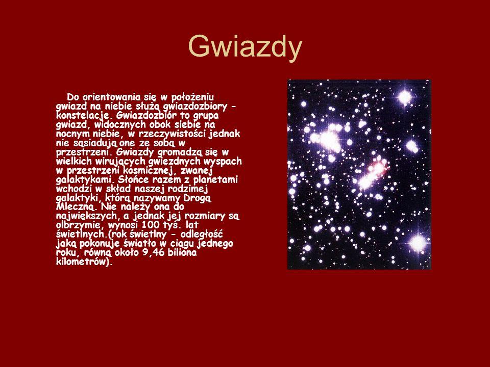Gwiazdy Do orientowania się w położeniu gwiazd na niebie służą gwiazdozbiory - konstelacje. Gwiazdozbiór to grupa gwiazd, widocznych obok siebie na no