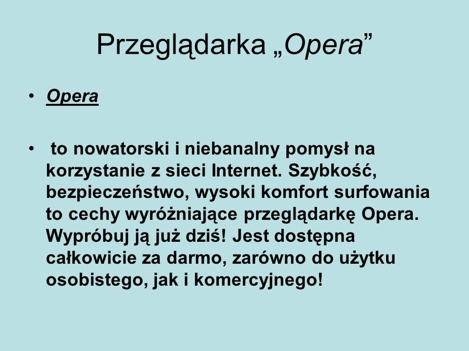 Przeglądarka Opera Opera to nowatorski i niebanalny pomysł na korzystanie z sieci Internet.