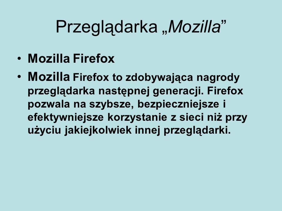 Przeglądarka Mozilla Mozilla Firefox Mozilla Firefox to zdobywająca nagrody przeglądarka następnej generacji.