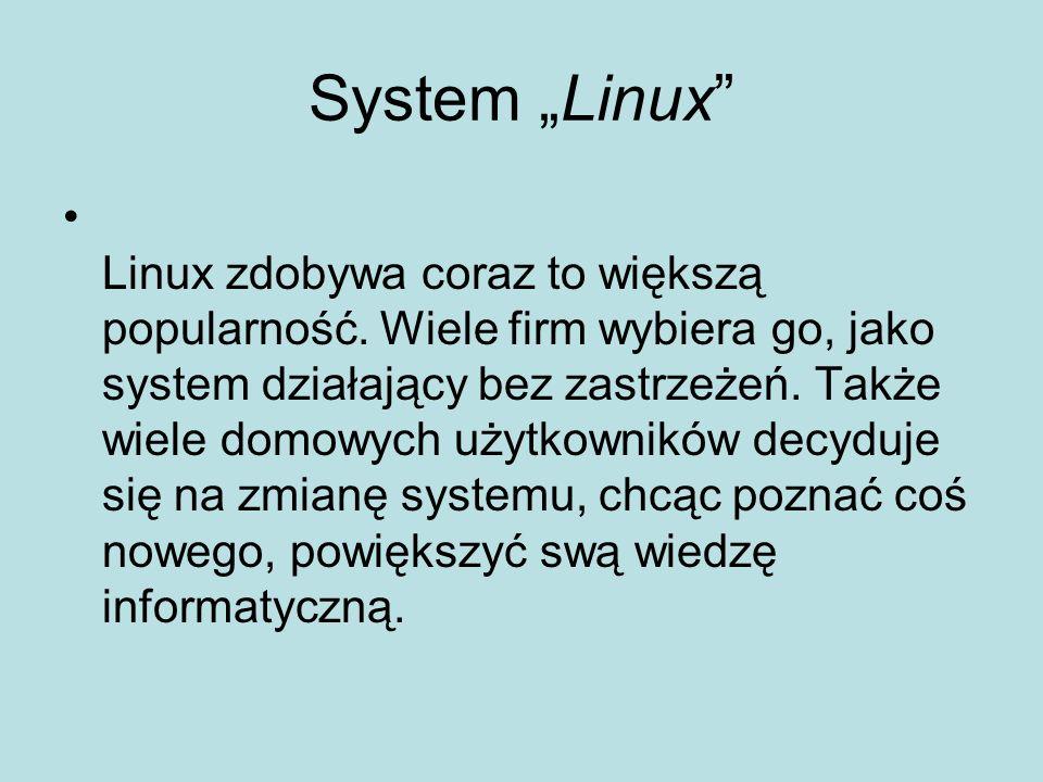System Linux Linux zdobywa coraz to większą popularność.