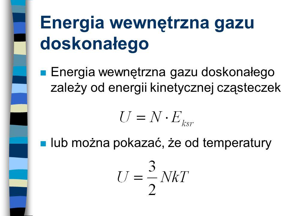 Energia wewnętrzna gazu doskonałego n Energia wewnętrzna gazu doskonałego zależy od energii kinetycznej cząsteczek n lub można pokazać, że od temperat