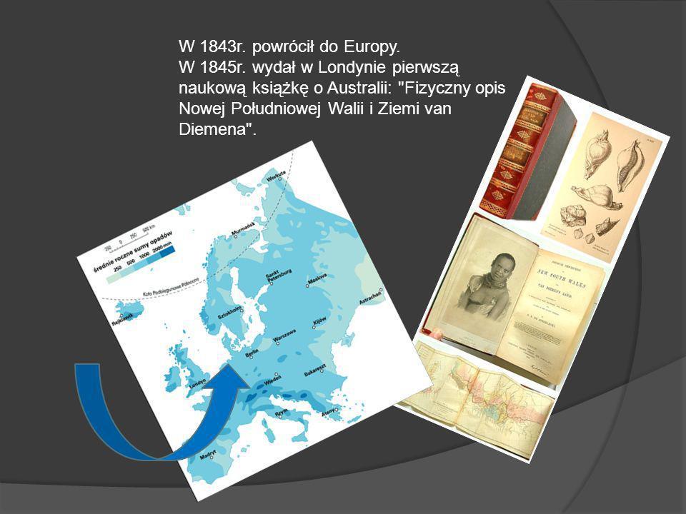 W 1843r. powrócił do Europy. W 1845r. wydał w Londynie pierwszą naukową książkę o Australii: