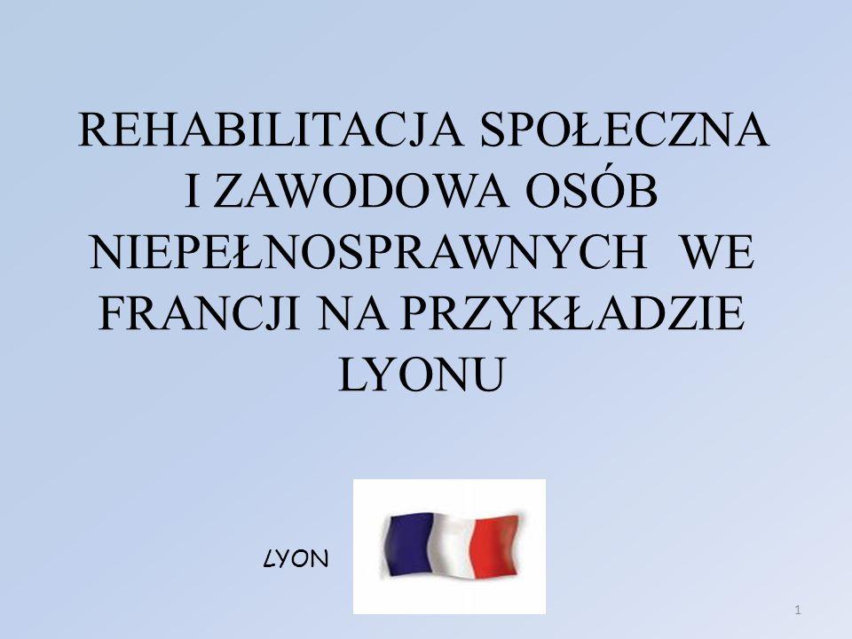 REHABILITACJA SPOŁECZNA I ZAWODOWA OSÓB NIEPEŁNOSPRAWNYCH WE FRANCJI NA PRZYKŁADZIE LYONU LYON 1