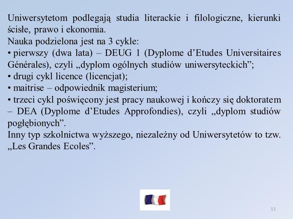 13 Uniwersytetom podlegają studia literackie i filologiczne, kierunki ścisłe, prawo i ekonomia. Nauka podzielona jest na 3 cykle: pierwszy (dwa lata)