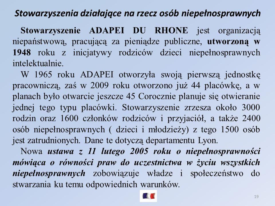 19 Stowarzyszenia działające na rzecz osób niepełnosprawnych Stowarzyszenie ADAPEI DU RHONE jest organizacją niepaństwową, pracującą za pieniądze publ