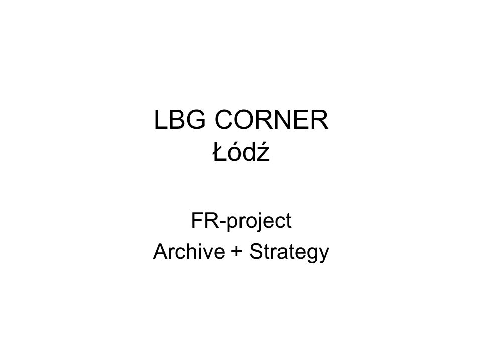 LBG CORNER Łódź FR-project Archive + Strategy