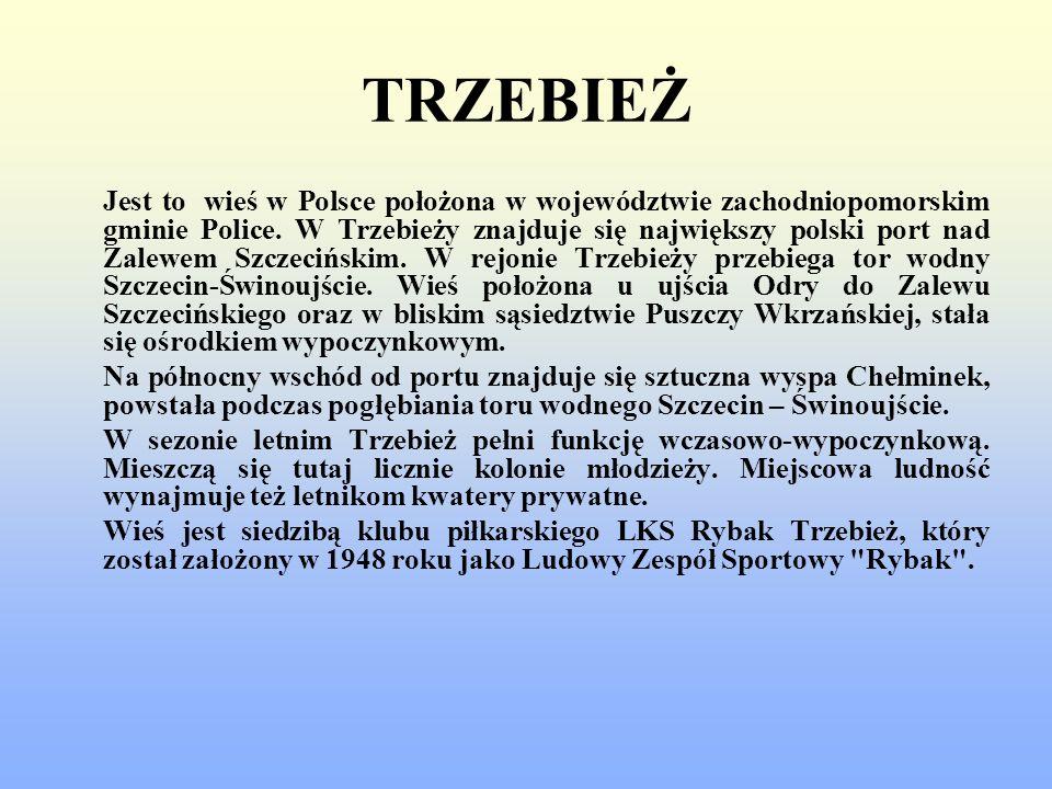 TRZEBIEŻ Jest to wieś w Polsce położona w województwie zachodniopomorskim gminie Police. W Trzebieży znajduje się największy polski port nad Zalewem S