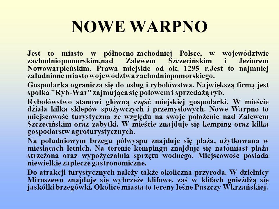 NOWE WARPNO Jest to miasto w północno-zachodniej Polsce, w województwie zachodniopomorskim,nad Zalewem Szczecińskim i Jeziorem Nowowarpieńskim. Prawa