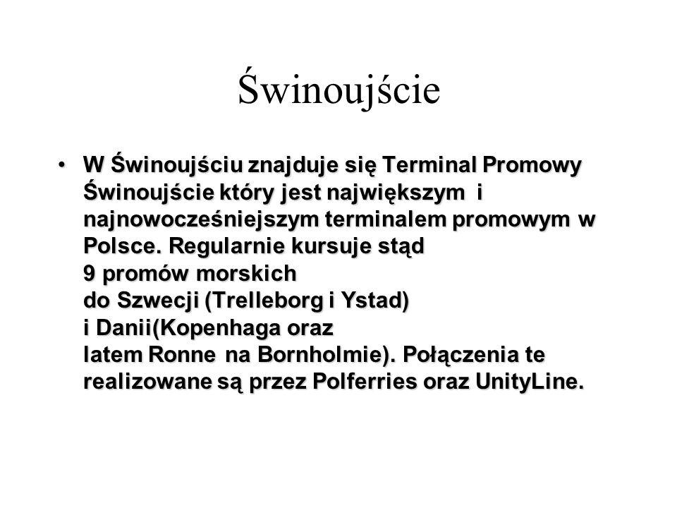 W Świnoujściu znajduje się Terminal Promowy Świnoujście który jest największym i najnowocześniejszym terminalem promowym w Polsce. Regularnie kursuje