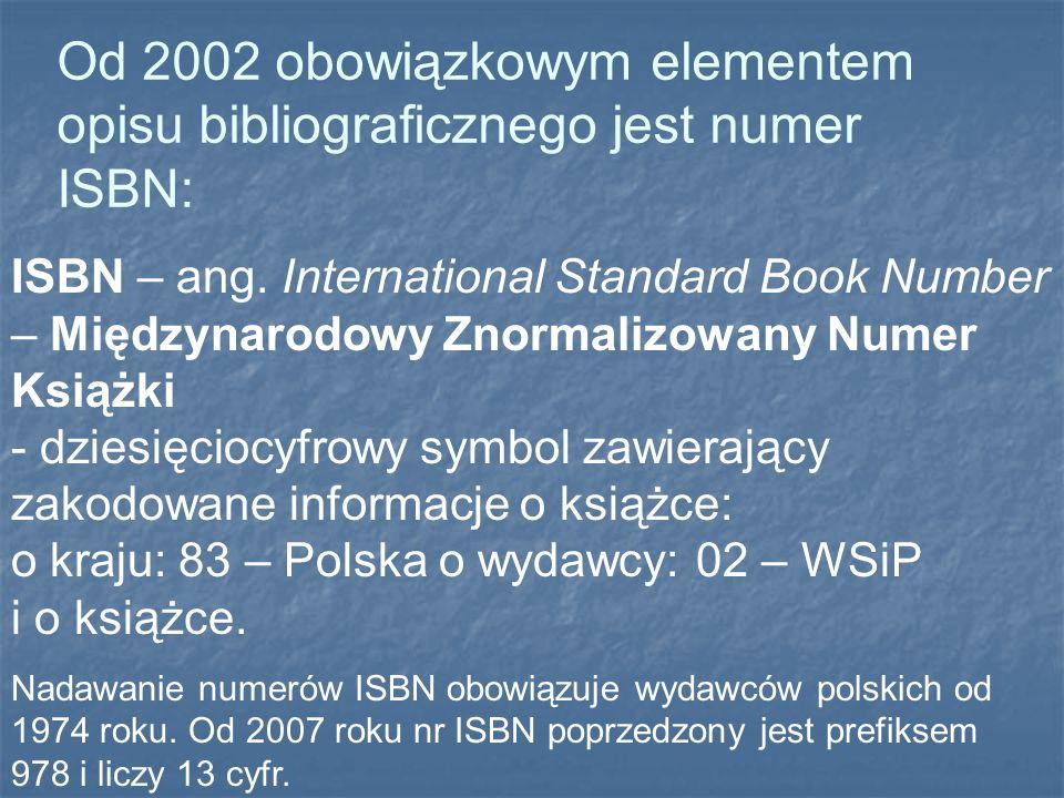 ISBN – ang. International Standard Book Number – Międzynarodowy Znormalizowany Numer Książki - dziesięciocyfrowy symbol zawierający zakodowane informa