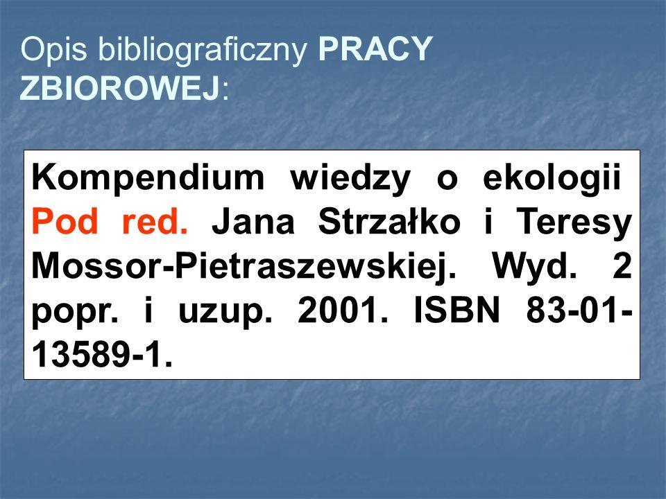 Opis bibliograficzny PRACY ZBIOROWEJ: Kompendium wiedzy o ekologii. Pod red. Jana Strzałko i Teresy Mossor-Pietraszewskiej. Wyd. 2 popr. i uzup. 2001.
