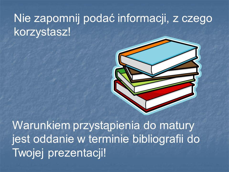 Prawidłowo sporządzoną bibliografię należy zamieszczać na końcu KAŻDEJ pracy: referatu, wypracowania oraz wszelkich prac konkursowych z KAŻDEGO przedmiotu.