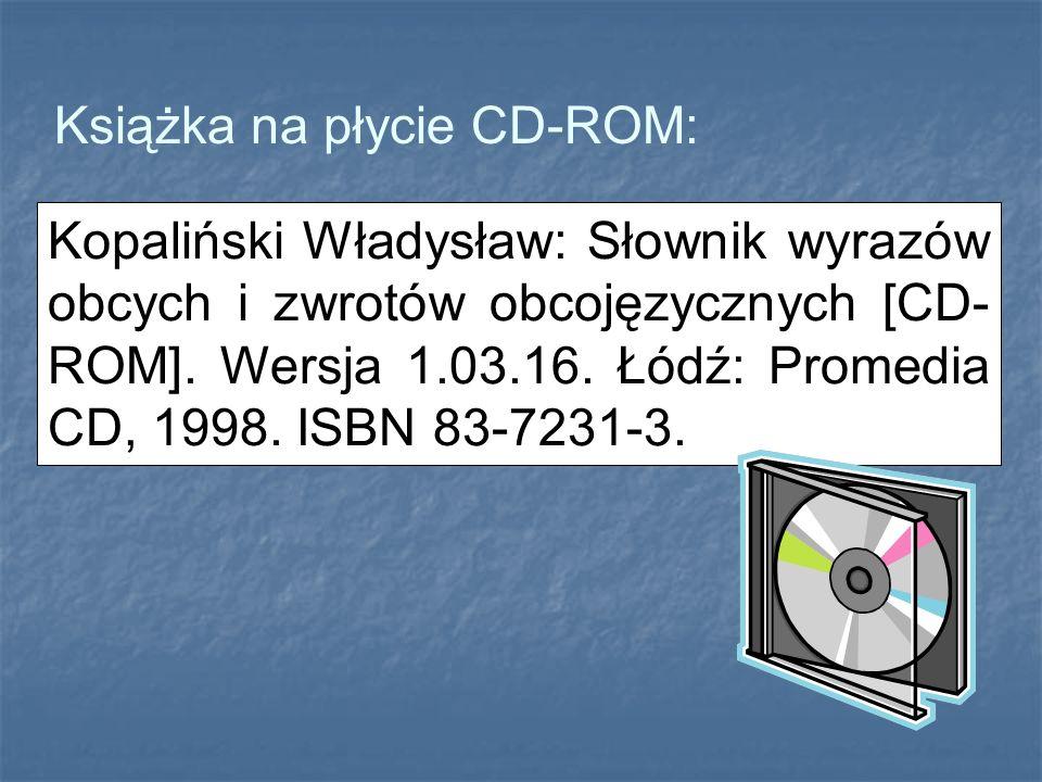 Kopaliński Władysław: Słownik wyrazów obcych i zwrotów obcojęzycznych [CD- ROM]. Wersja 1.03.16. Łódź: Promedia CD, 1998. ISBN 83-7231-3. Książka na p