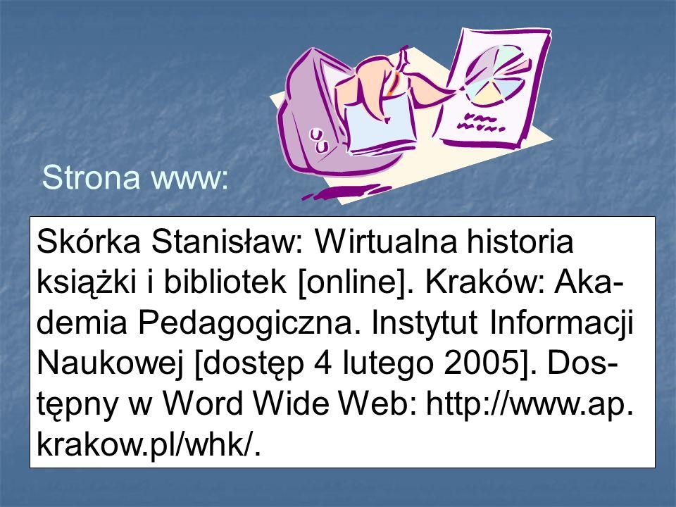 Skórka Stanisław: Wirtualna historia książki i bibliotek [online]. Kraków: Aka- demia Pedagogiczna. Instytut Informacji Naukowej [dostęp 4 lutego 2005
