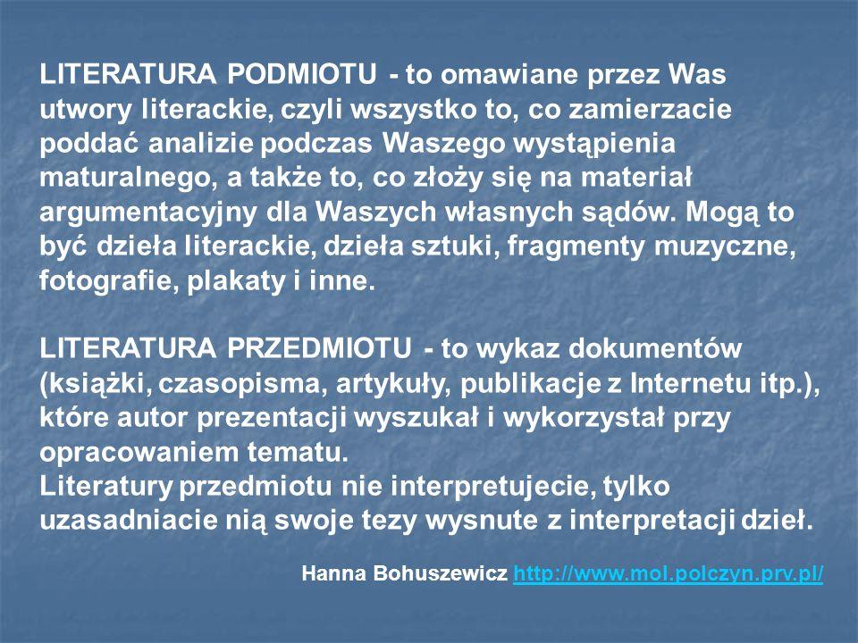 LITERATURA PODMIOTU - to omawiane przez Was utwory literackie, czyli wszystko to, co zamierzacie poddać analizie podczas Waszego wystąpienia maturalne