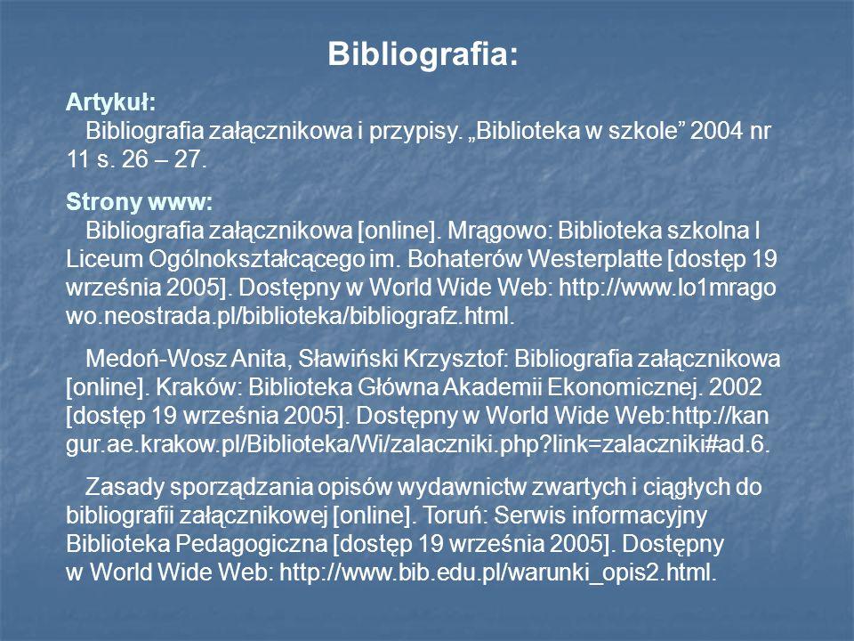 Bibliografia: Artykuł: Bibliografia załącznikowa i przypisy. Biblioteka w szkole 2004 nr 11 s. 26 – 27. Strony www: Bibliografia załącznikowa [online]