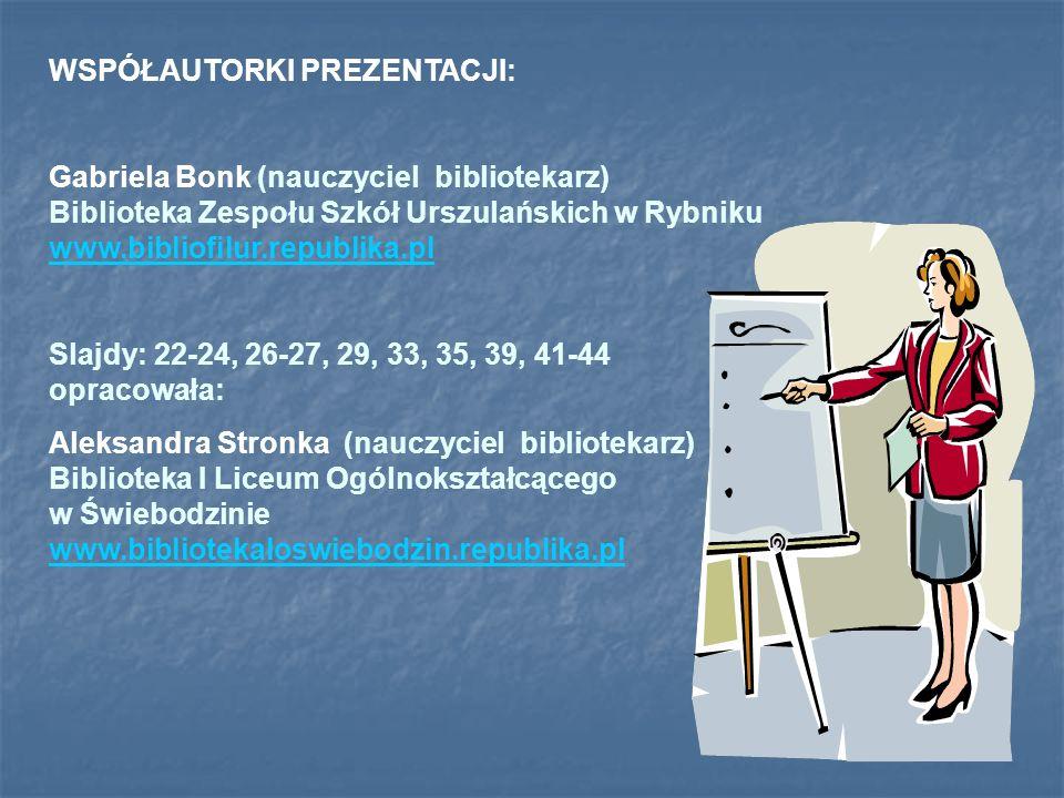 WSPÓŁAUTORKI PREZENTACJI: Gabriela Bonk (nauczyciel bibliotekarz) Biblioteka Zespołu Szkół Urszulańskich w Rybniku www.bibliofilur.republika.pl www.bi
