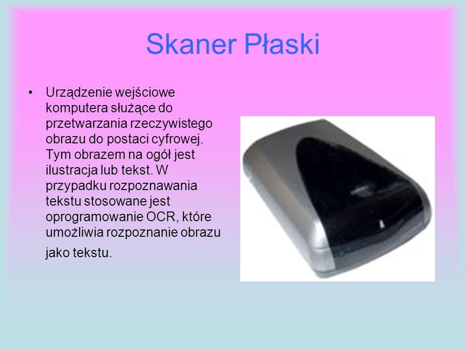 Skaner Płaski Urządzenie wejściowe komputera służące do przetwarzania rzeczywistego obrazu do postaci cyfrowej. Tym obrazem na ogół jest ilustracja lu