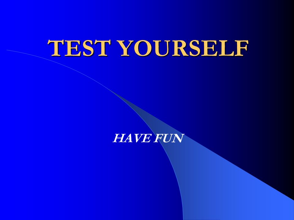 TEST YOURSELF HAVE FUN