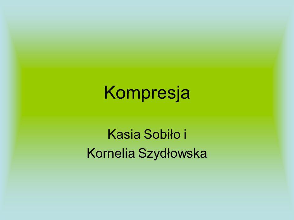 Kompresja Kasia Sobiło i Kornelia Szydłowska