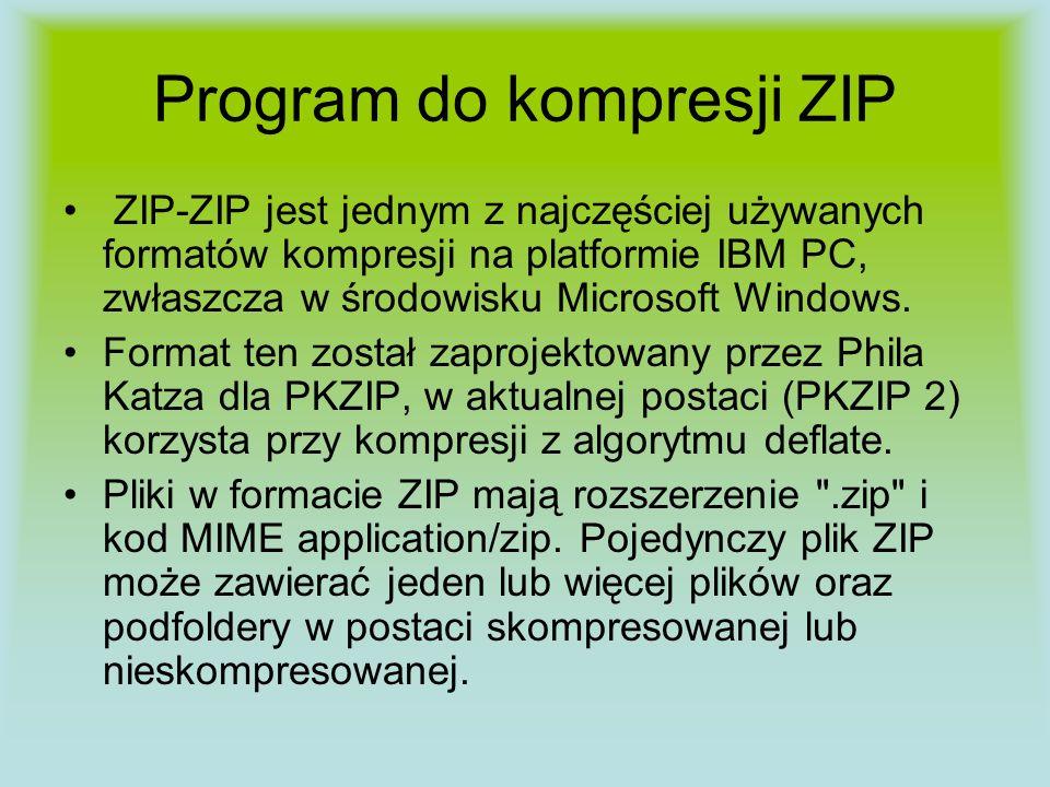Program do kompresji ZIP ZIP-ZIP jest jednym z najczęściej używanych formatów kompresji na platformie IBM PC, zwłaszcza w środowisku Microsoft Windows