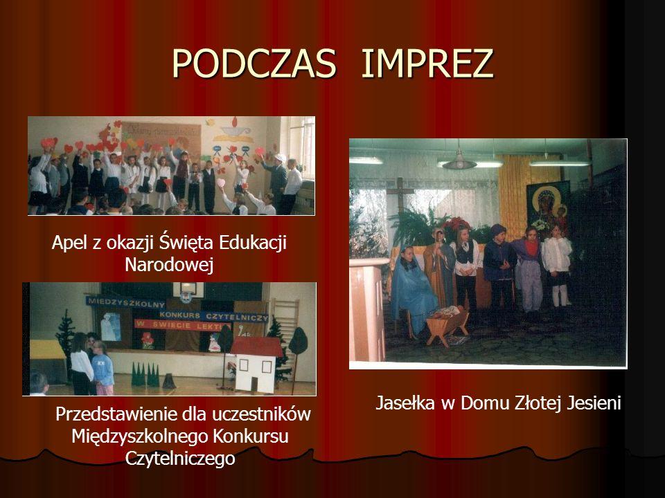 PODCZAS IMPREZ Apel z okazji Święta Edukacji Narodowej Jasełka w Domu Złotej Jesieni Przedstawienie dla uczestników Międzyszkolnego Konkursu Czytelnic