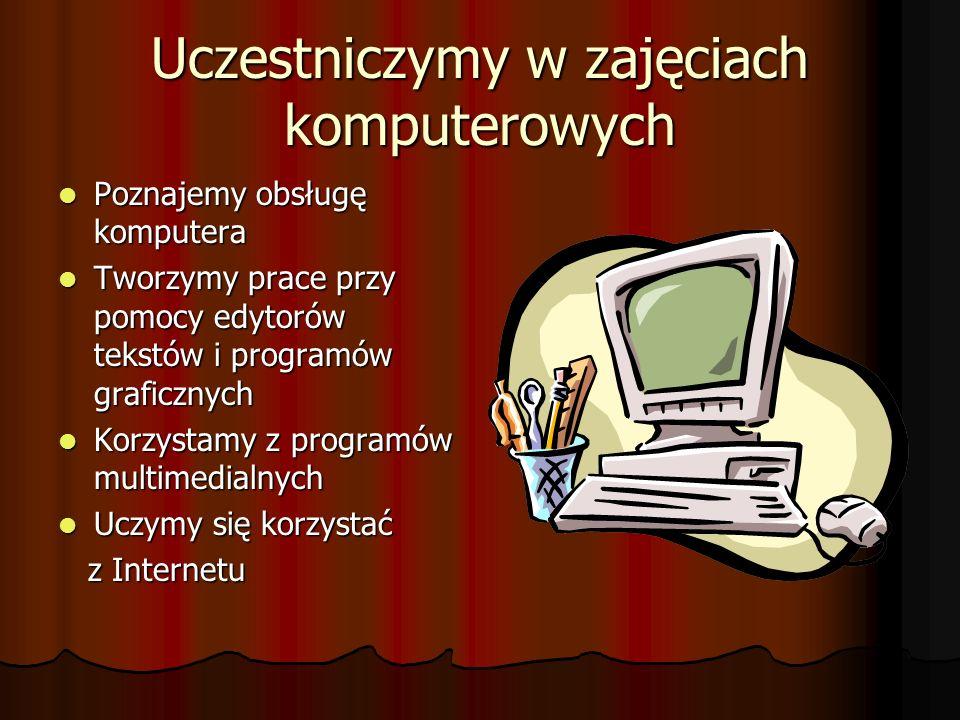 Uczestniczymy w zajęciach komputerowych Poznajemy obsługę komputera Poznajemy obsługę komputera Tworzymy prace przy pomocy edytorów tekstów i programó