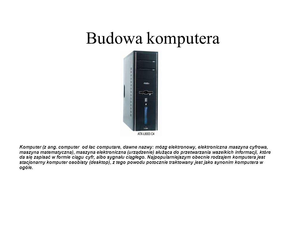 Budowa komputera Komputer (z ang. computer od łac computare, dawne nazwy: mózg elektronowy, elektroniczna maszyna cyfrowa, maszyna matematyczna), masz
