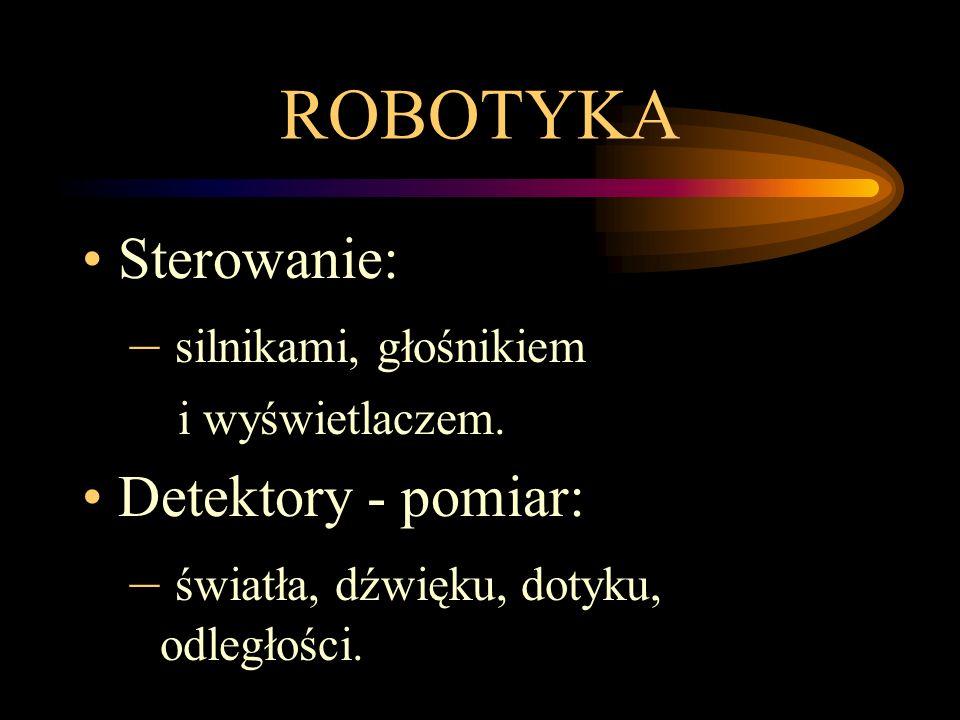 ROBOTYKA Sterowanie: – silnikami, głośnikiem i wyświetlaczem. Detektory - pomiar: – światła, dźwięku, dotyku, odległości.