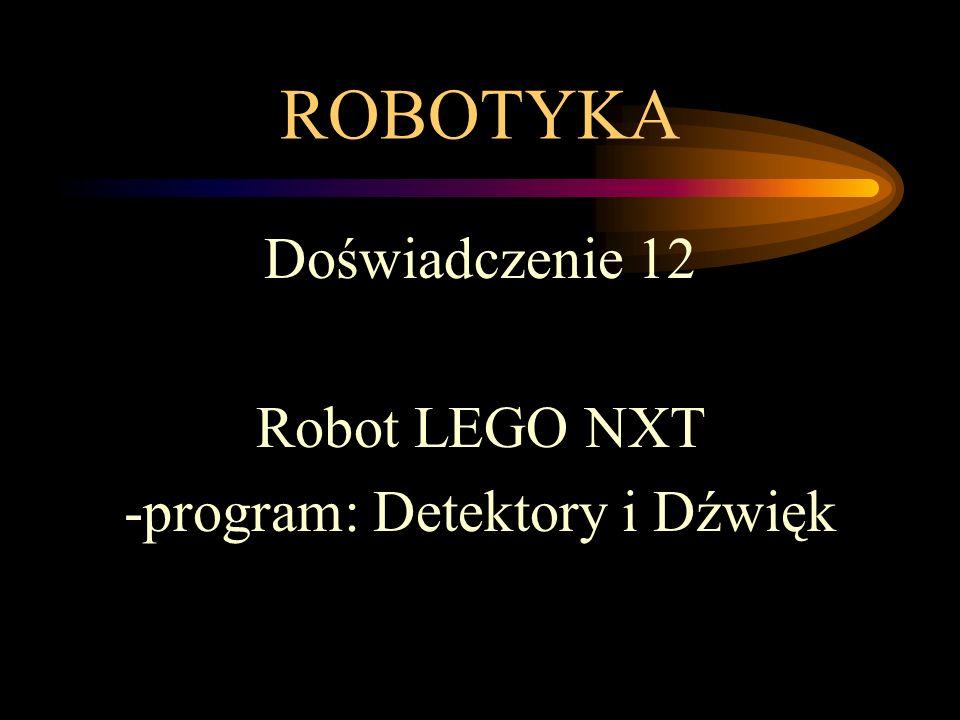 ROBOTYKA Doświadczenie 12 Robot LEGO NXT -program: Detektory i Dźwięk