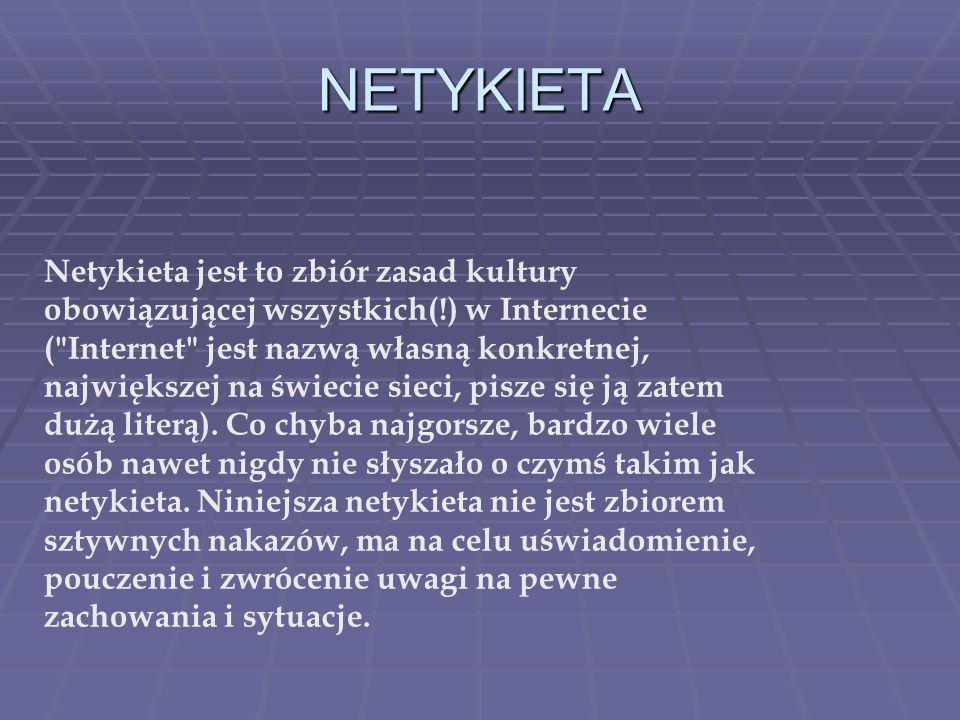 NETYKIETA Netykieta jest to zbiór zasad kultury obowiązującej wszystkich(!) w Internecie (