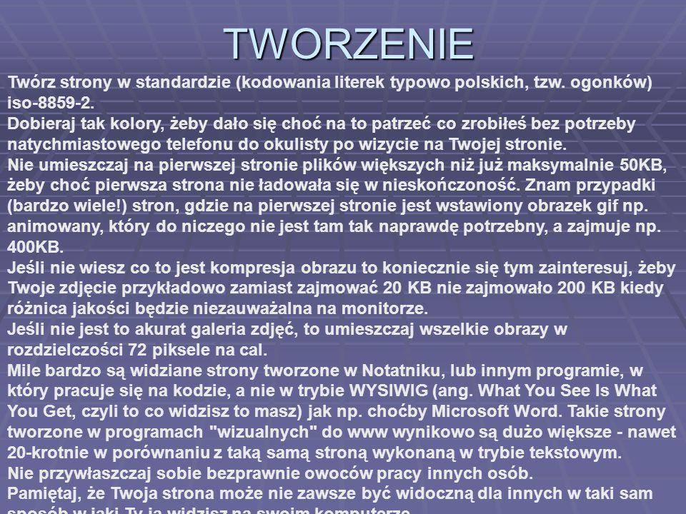 TWORZENIE Twórz strony w standardzie (kodowania literek typowo polskich, tzw. ogonków) iso-8859-2. Dobieraj tak kolory, żeby dało się choć na to patrz