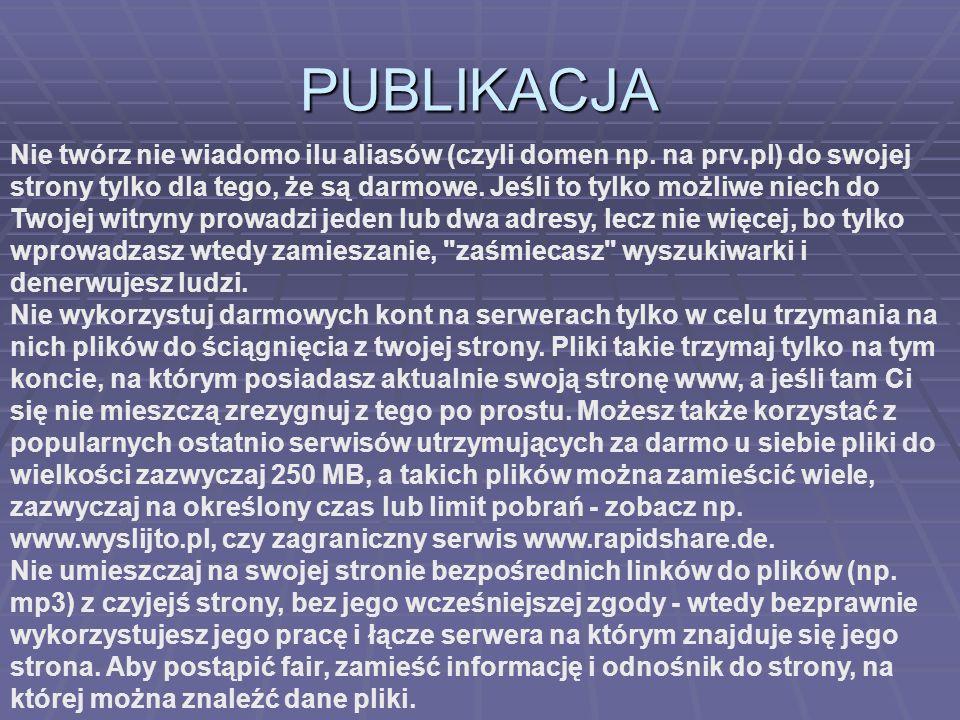 PUBLIKACJA Nie twórz nie wiadomo ilu aliasów (czyli domen np. na prv.pl) do swojej strony tylko dla tego, że są darmowe. Jeśli to tylko możliwe niech