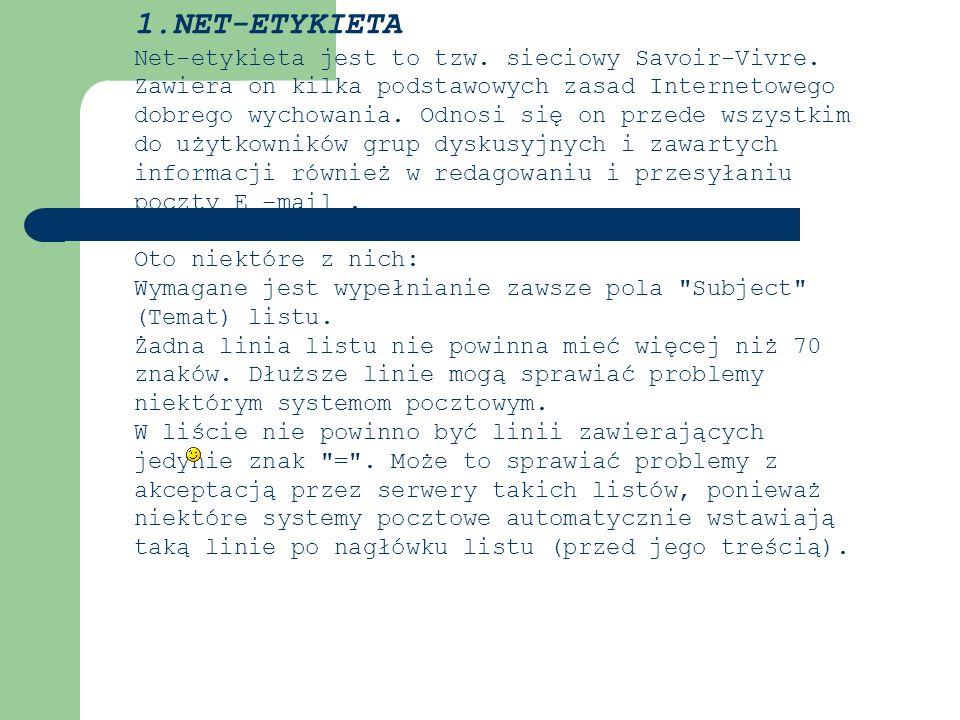 1.NET-ETYKIETA Net-etykieta jest to tzw. sieciowy Savoir-Vivre. Zawiera on kilka podstawowych zasad Internetowego dobrego wychowania. Odnosi się on pr