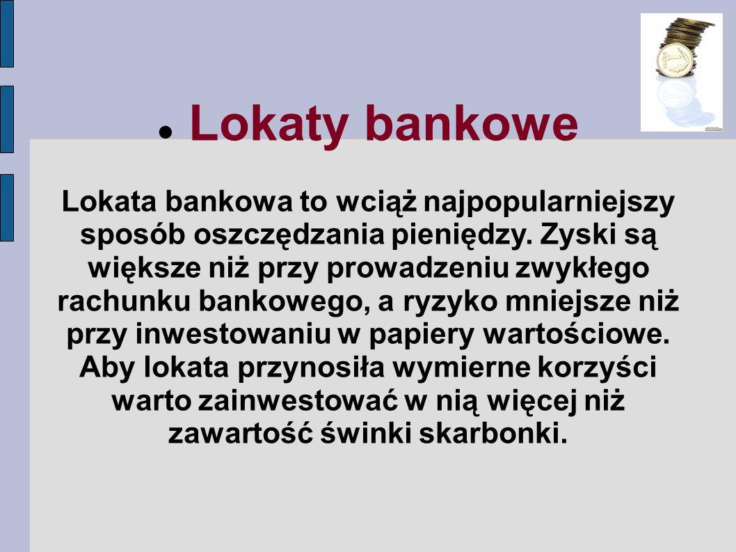 Lokaty bankowe Lokata bankowa to wciąż najpopularniejszy sposób oszczędzania pieniędzy. Zyski są większe niż przy prowadzeniu zwykłego rachunku bankow
