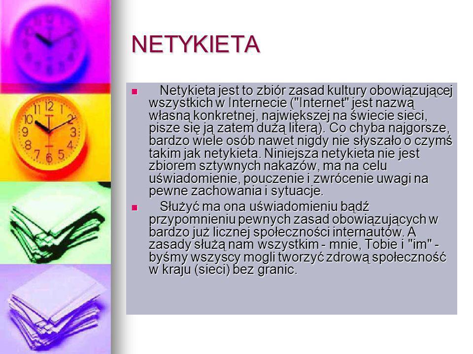 NETYKIETA Netykieta jest to zbiór zasad kultury obowiązującej wszystkich w Internecie (