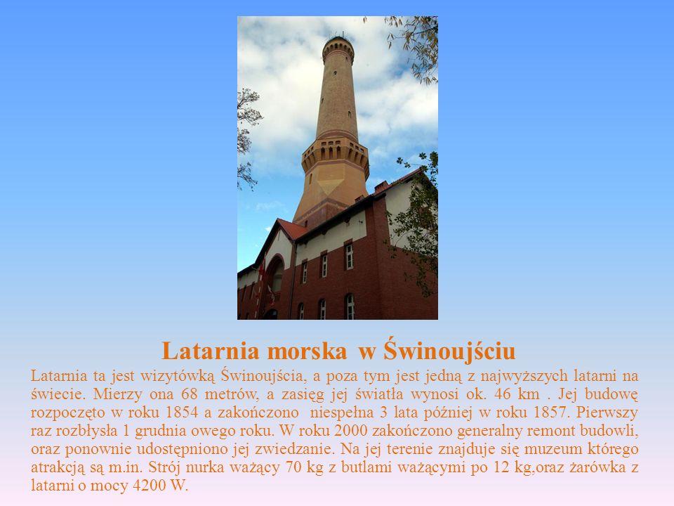 Latarnia morska w Świnoujściu Latarnia ta jest wizytówką Świnoujścia, a poza tym jest jedną z najwyższych latarni na świecie. Mierzy ona 68 metrów, a