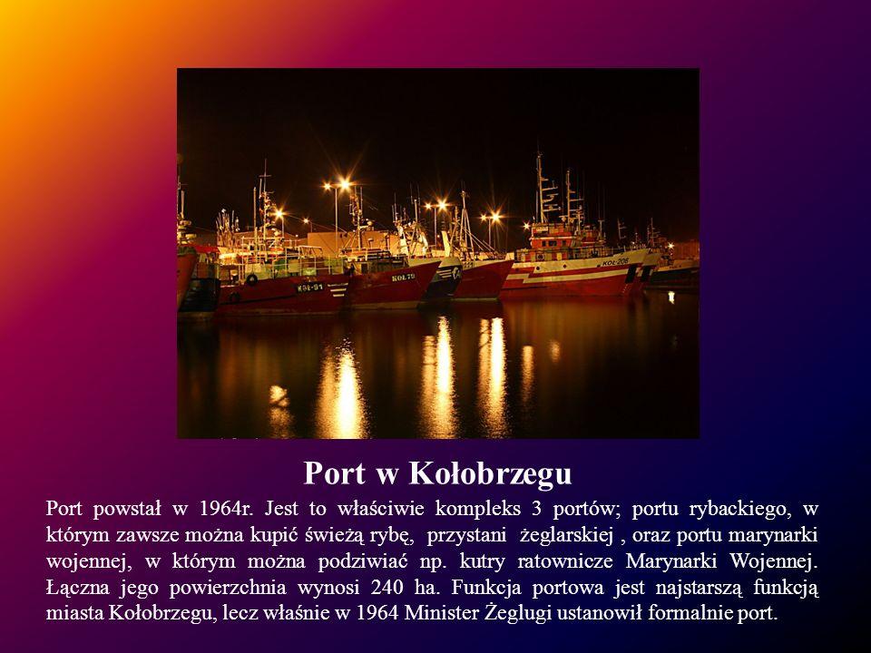 Port w Kołobrzegu Port powstał w 1964r. Jest to właściwie kompleks 3 portów; portu rybackiego, w którym zawsze można kupić świeżą rybę, przystani żegl