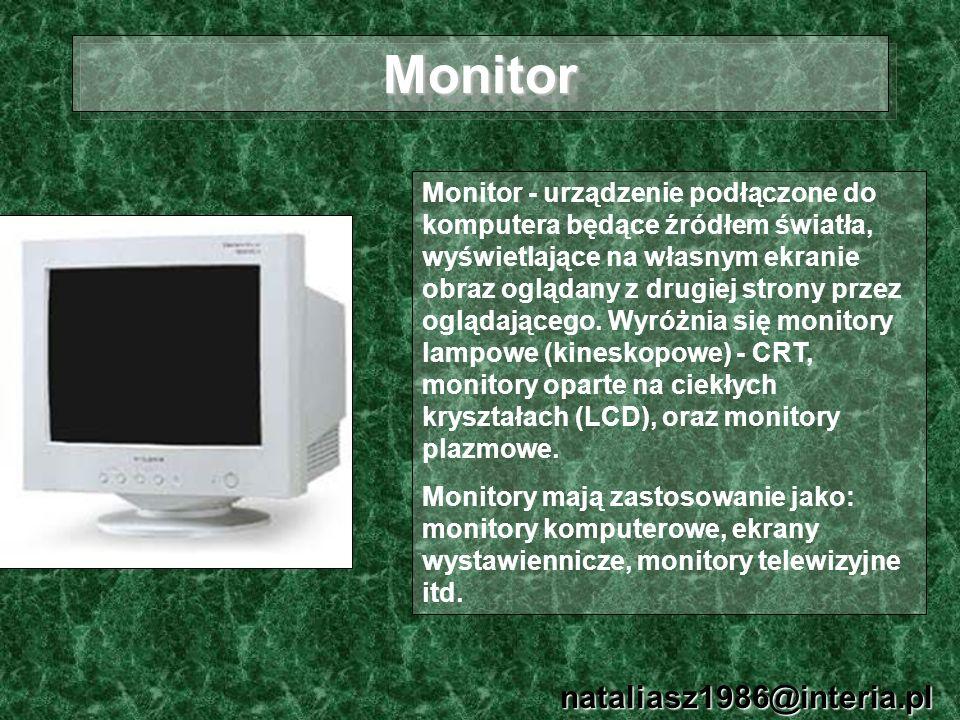 MonitorMonitor nataliasz1986@interia.pl Monitor - urządzenie podłączone do komputera będące źródłem światła, wyświetlające na własnym ekranie obraz og