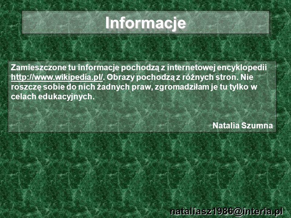 InformacjeInformacje nataliasz1986@interia.pl Zamieszczone tu informacje pochodzą z internetowej encyklopedii http://www.wikipedia.pl/. Obrazy pochodz