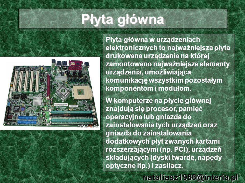 Płyta główna nataliasz1986@interia.pl Płyta główna w urządzeniach elektronicznych to najważniejsza płyta drukowana urządzenia na której zamontowano na