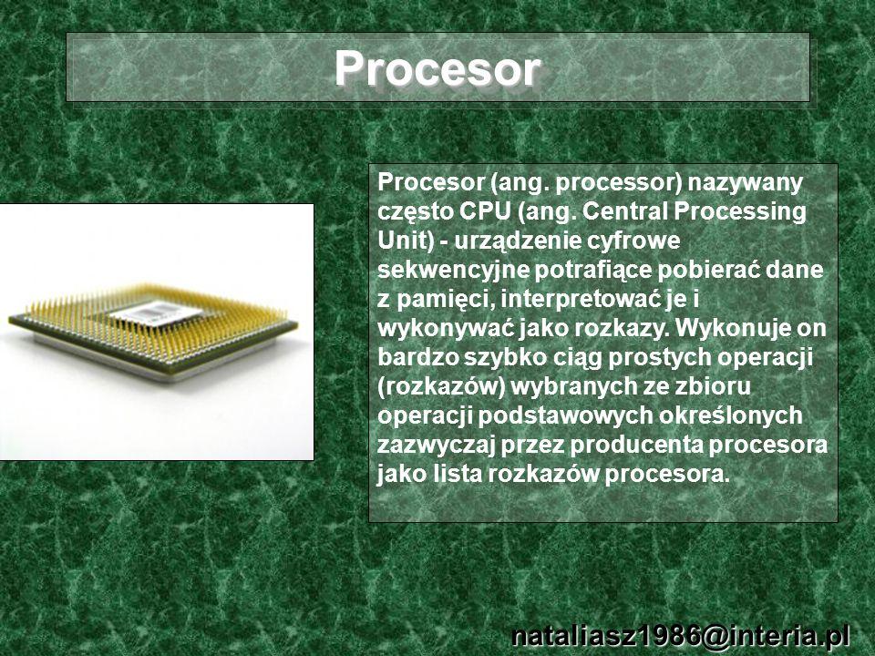 ProcesorProcesor nataliasz1986@interia.pl Procesor (ang. processor) nazywany często CPU (ang. Central Processing Unit) - urządzenie cyfrowe sekwencyjn