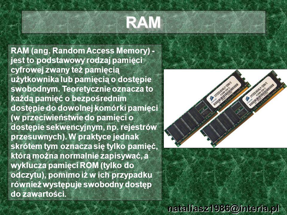 RAMRAM nataliasz1986@interia.pl RAM (ang. Random Access Memory) - jest to podstawowy rodzaj pamięci cyfrowej zwany też pamięcią użytkownika lub pamięc