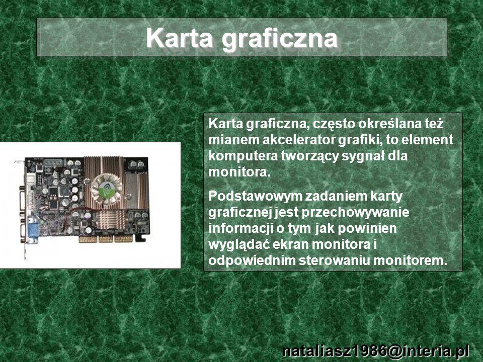 Karta graficzna nataliasz1986@interia.pl Karta graficzna, często określana też mianem akcelerator grafiki, to element komputera tworzący sygnał dla mo