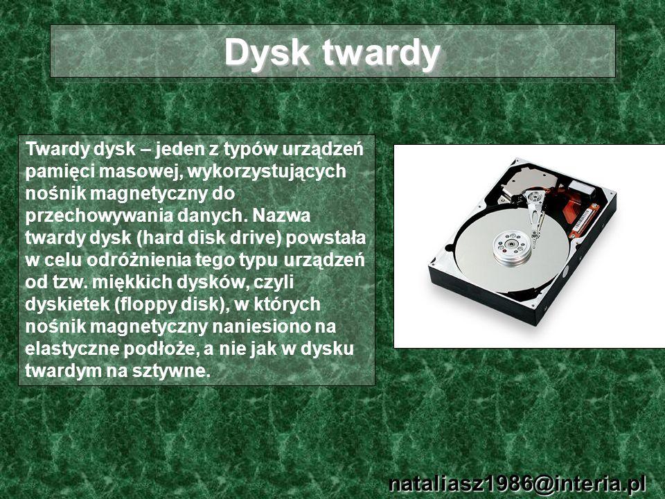 Dysk twardy nataliasz1986@interia.pl Twardy dysk – jeden z typów urządzeń pamięci masowej, wykorzystujących nośnik magnetyczny do przechowywania danyc