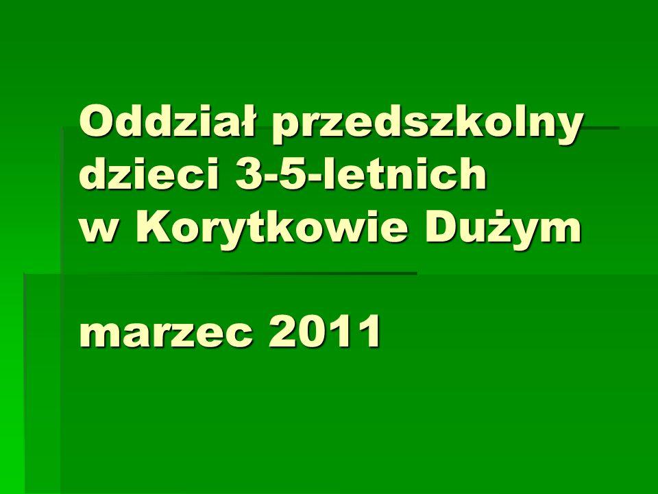 Oddział przedszkolny dzieci 3-5-letnich w Korytkowie Dużym marzec 2011