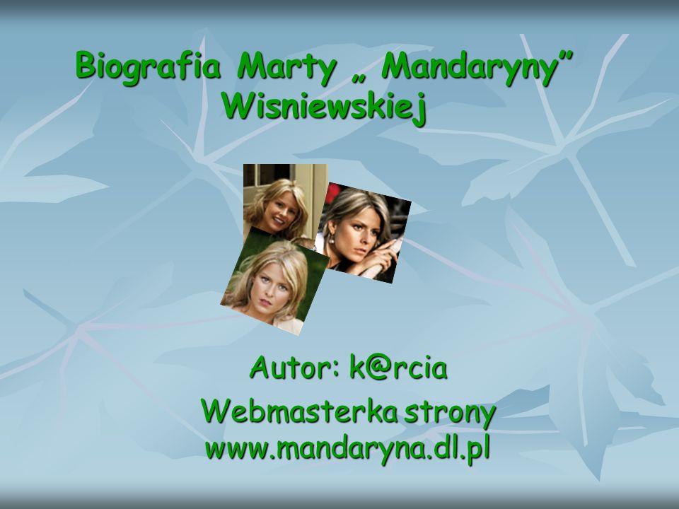 Biografia Marty Mandaryny Wisniewskiej Autor: k@rcia Webmasterka strony www.mandaryna.dl.pl