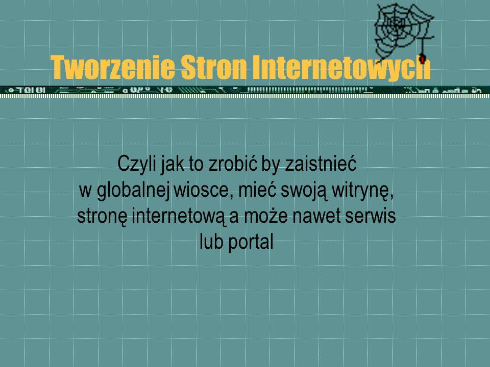Tworzenie Stron Internetowych Czyli jak to zrobić by zaistnieć w globalnej wiosce, mieć swoją witrynę, stronę internetową a może nawet serwis lub port
