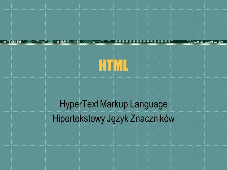 HTML HyperText Markup Language Hipertekstowy Język Znaczników